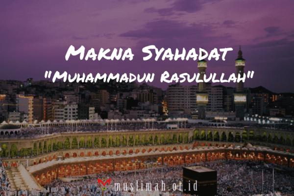 """Makna Syahadat """"Muhammad Adalah Rasulullah"""""""