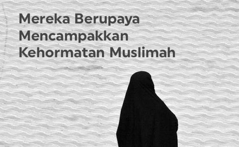 Mereka Berupaya Mencampakkan Kehormatan Muslimah