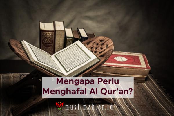 Mengapa Perlu Menghafal Al Qur'an? (1)