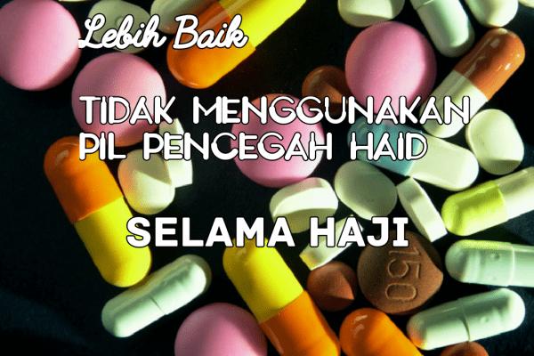 Lebih Baik Tidak Menggunakan Pil Pencegah Haid Selama Haji