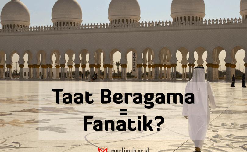 Taat Beragama = Fanatik Beragama ?