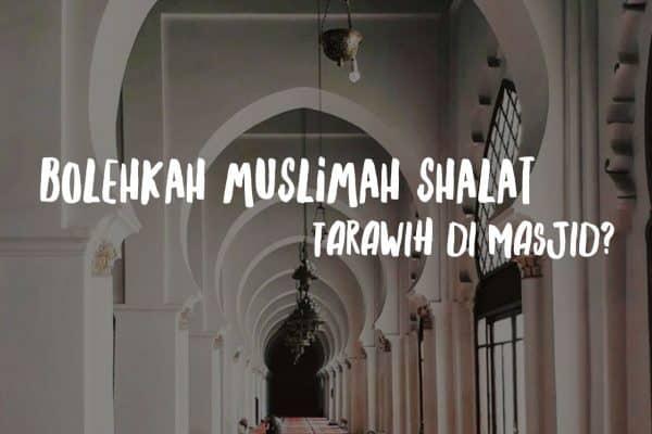 Bolehkah Muslimah Shalat Tarawih di Masjid?