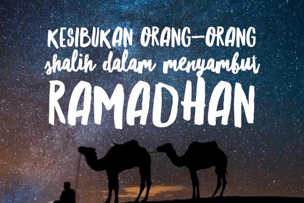 Kesibukan Orang-Orang Shalih di Bulan Ramadhan