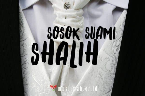Sosok Suami Shalih