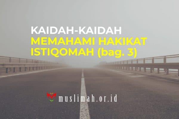 Kaidah-Kaidah Memahami Hakikat Istiqomah Bag. 3