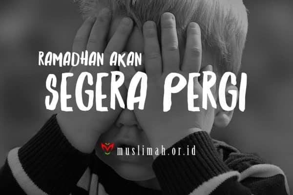 Ramadhan Akan Segera Pergi