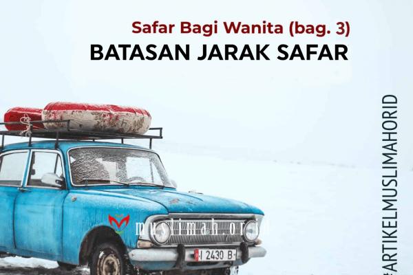 Safar Bagi Wanita (bag. 3): Batasan Jarak Safar
