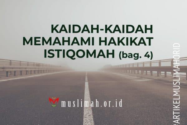 Kaidah-Kaidah Penting Memahami Hakikat Istiqomah (bag. 4)