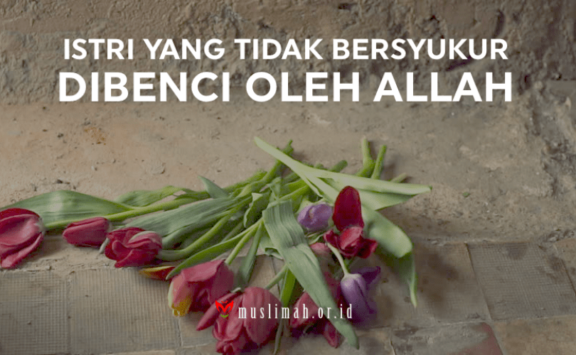 Istri Yang Tidak Bersyukur Dibenci Oleh Allah