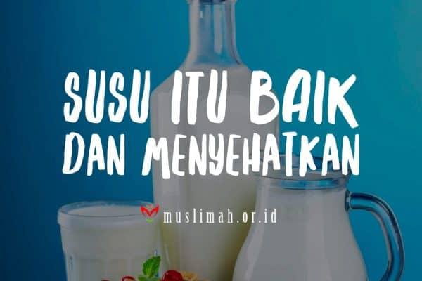 Susu Itu Baik Dan Menyehatkan