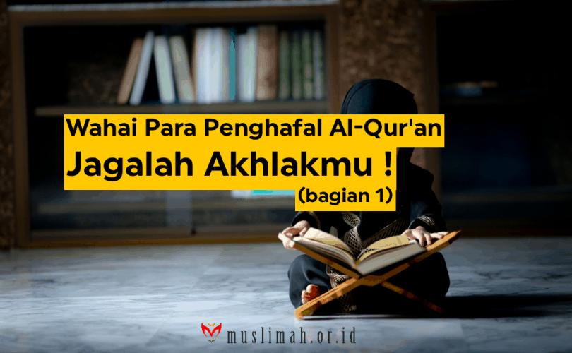 Wahai Para Penghafal Al-Qur'an, Jagalah Akhlakmu, bag. 1
