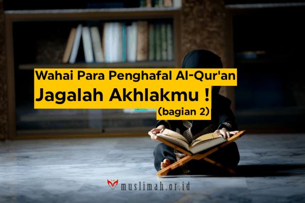 Wahai Para Penghafal Al-Qur'an, Jagalah Akhlakmu, bag. 2
