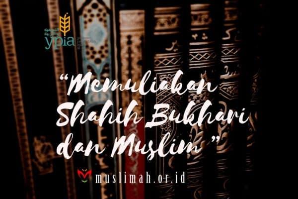 Memuliakan Shahih Al-Bukhari Dan Muslim