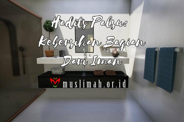 Hadits Palsu: Kebersihan Bagian Dari Iman