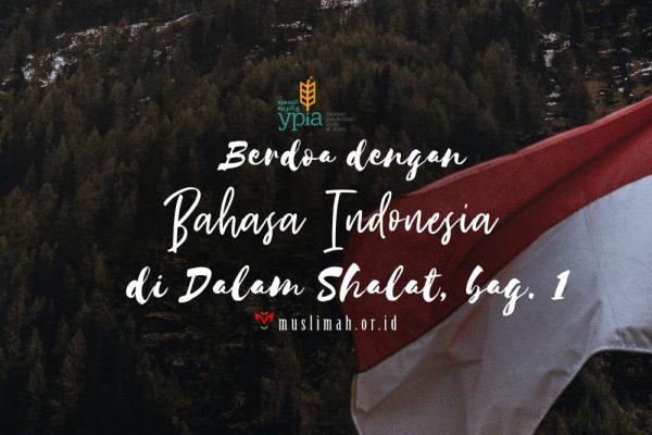 Berdoa Dengan Bahasa Indonesia Di Dalam Shalat, bag. 1