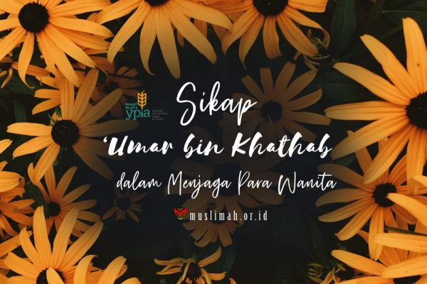 Sikap 'Umar Bin Khaththab Dalam Menjaga Para Wanita