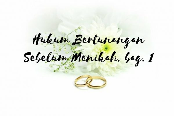 Hukum Bertunangan Sebelum Menikah (Bagian 1)