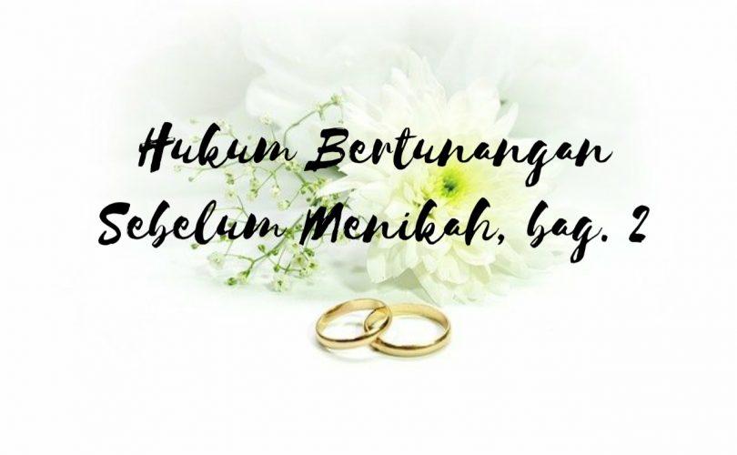 Hukum Bertunangan Sebelum Menikah (Bagian 2)
