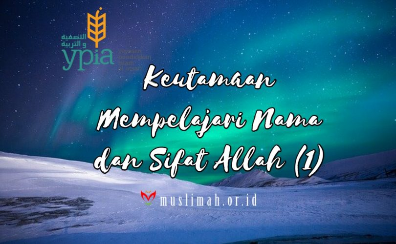 Keutamaan Mempelajari Nama dan Sifat Allah (1)