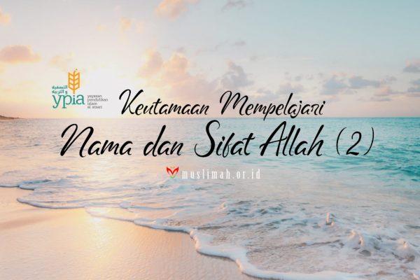 Keutamaan Mempelajari Nama dan Sifat Allah (2)