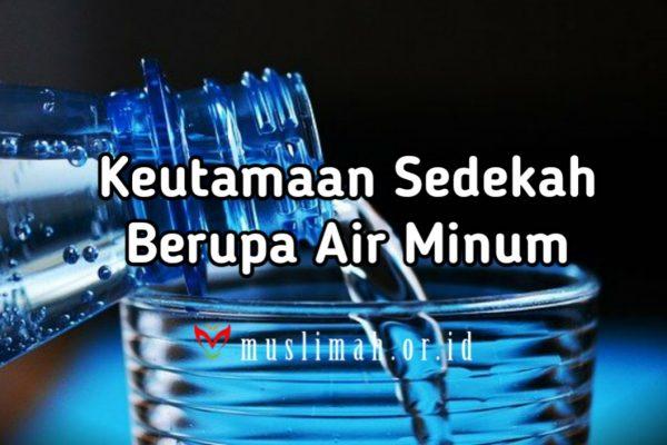 Keutamaan Sedekah Berupa Air Minum