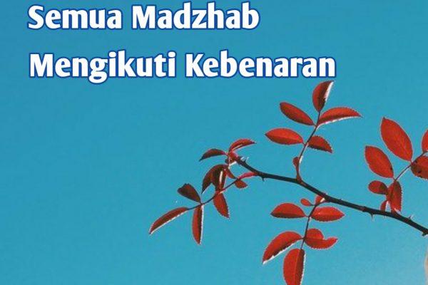 Semua Madzhab Mengikuti Kebenaran