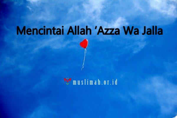 Mencintai Allah 'Azza Wa Jalla