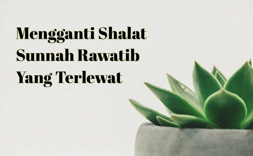 Mengganti Shalat Sunnah Rawatib Yang Terlewat